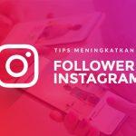 Tips Dan Cara Ampuh Meningkatkan Jumlah Follower Instagram Secara Alami
