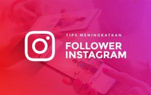 Tips meningkatkan jumlah follower Instagram