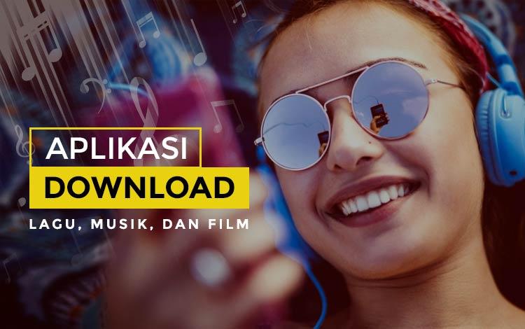 Rekomendasi Aplikasi Download Lagu, Musik, dan Film Terbaik