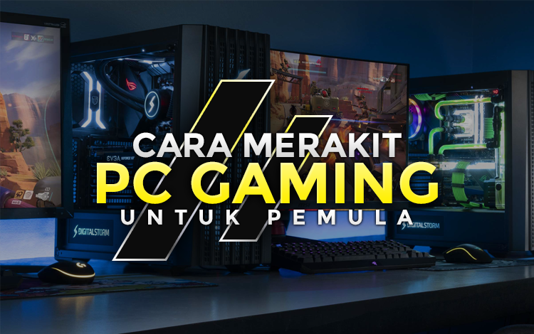 Cara Merakit PC Gaming Untuk Pemula