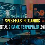 Spesifikasi PC Gaming Terbaik Untuk 7 Game Terpopuler 2019