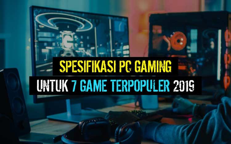 Spesifikasi PC Gaming Terbaik Untuk 7 Game Terpopuler (Update 2020)