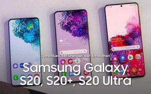 Spesifikasi, kekurangan dan kelebihan Samsung Galaxy S20, S20 Plus, S20 Ultra