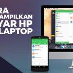 6 Cara Menampilkan Layar HP ke Laptop Yang Bisa Kamu Coba