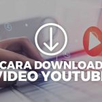 Cara Download Video dari YouTube di PC dan Android