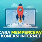 Cara Mempercepat Koneksi Internet Update 2020!