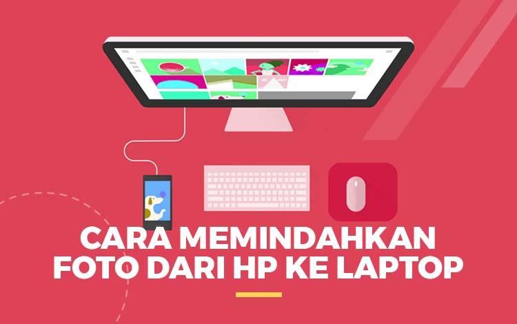 Cara Memindahkan Foto Dari HP ke Laptop Terbaru 2020!
