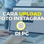 Cara Upload Foto Instagram di PC: Metode Praktis 2020