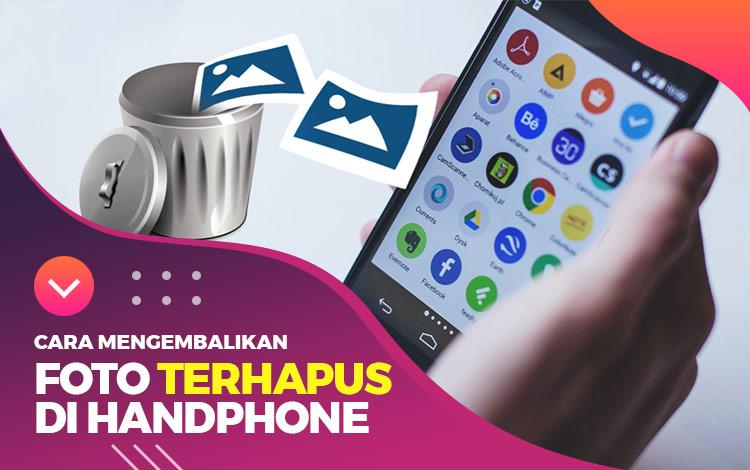 Cara Mengembalikan Foto Yang Terhapus di Handphone Android dan iPhone