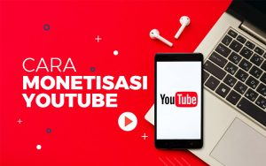 Cara monetisasi YouTube