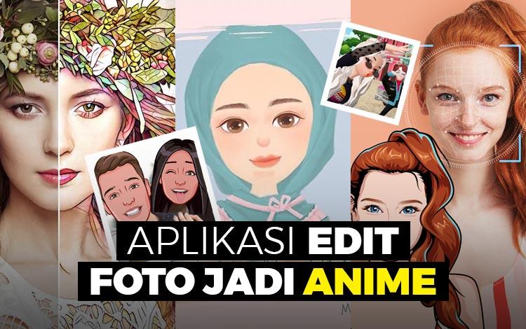 Keren..! Ini Lho 13 Aplikasi Edit Foto Jadi Anime Terbaik Dan Recommended