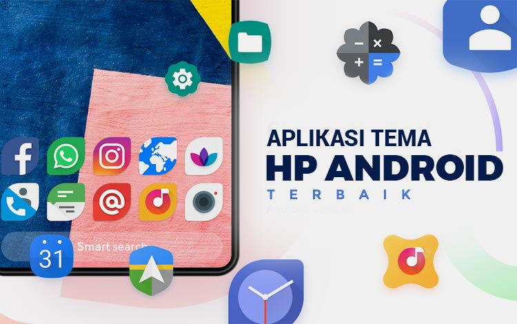 15 Aplikasi Tema HP Android Terbaik 2020: Tampilan HP Jadi Keren