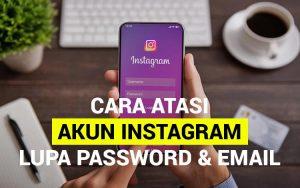 Cara Mengatasi Akun Instagram Lupa Password dan Email