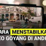 Cara menstabilkan video goyang di Android