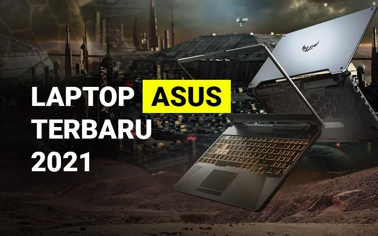 15 Laptop Asus Terbaru 2021, Lengkap dengan Spesifikasi dan Harga