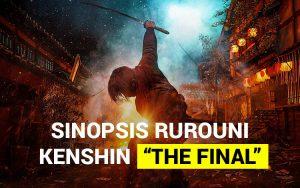 "Sinopsis Rurouni Kenshin ""The Final"""