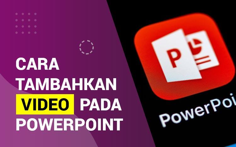 Cara Menambahkan Video Pada PowerPoint