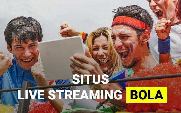 Situs live streaming bola gratis terbaik