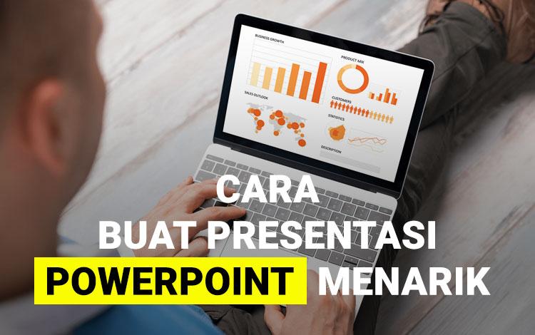 Cara Membuat Presentasi di Powerpoint Agar Terlihat Menarik