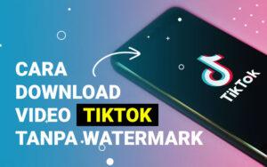 Cara download video TikTok tanpa waterwark