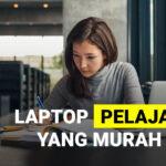 Laptop Untuk Pelajar yang Murah