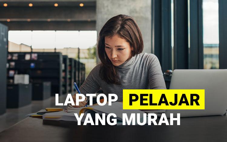15 Laptop Untuk Pelajar yang Murah Dengan Spesifikasi Mumpuni