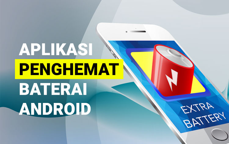 15 Aplikasi Penghemat Baterai Terbaik Untuk Android